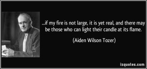 quote-if-my-fire-is-not-large-it-is-yet-real-and-there-may-be-those-who-can-light-their-candle-at-aiden-wilson-tozer-273645